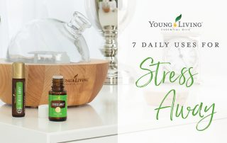 7 Daily uses for stress away essential oil - Young Living essential Oils