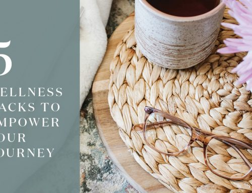 5 wellness hacks to empower your journey