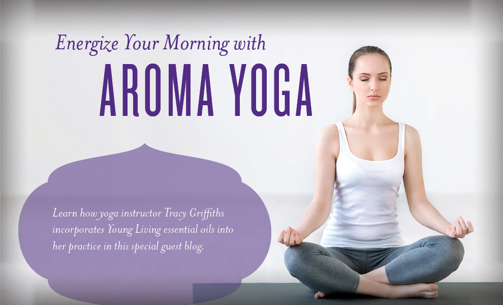 Energize Your Morning With Aroma Yoga Young Living Blog