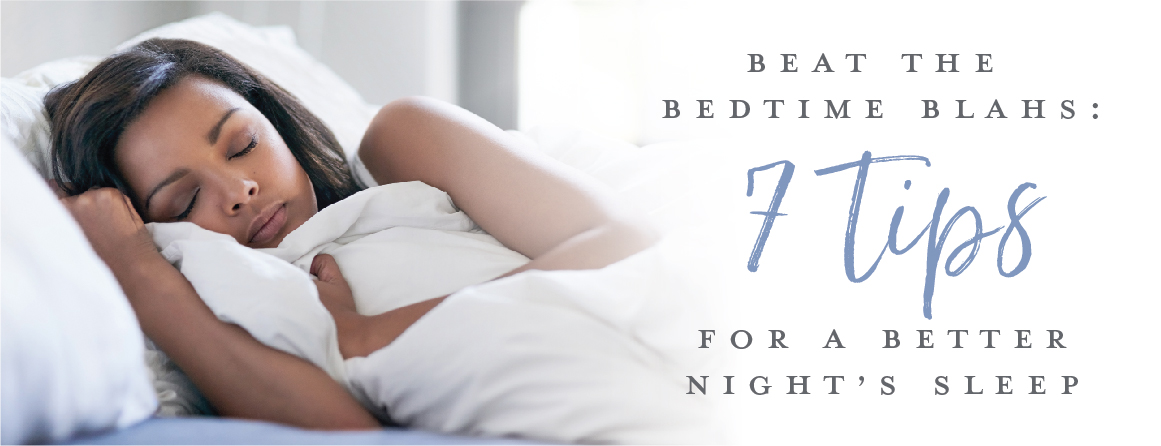 Beat the bedtime blahs: 7 tips for a better nights sleep