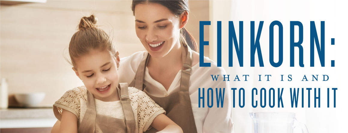 Einkorn: What it is and how to cook with it