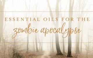Essential oils for the Zombie Apocalypse