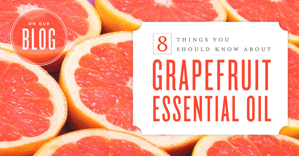 8 things you should know about Grapefruit essential oil