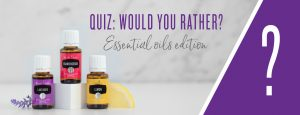 Quiz: Would you rather? Essential oils edition