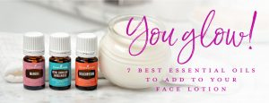 You glow! 7 best essential oils to add to your face lotion