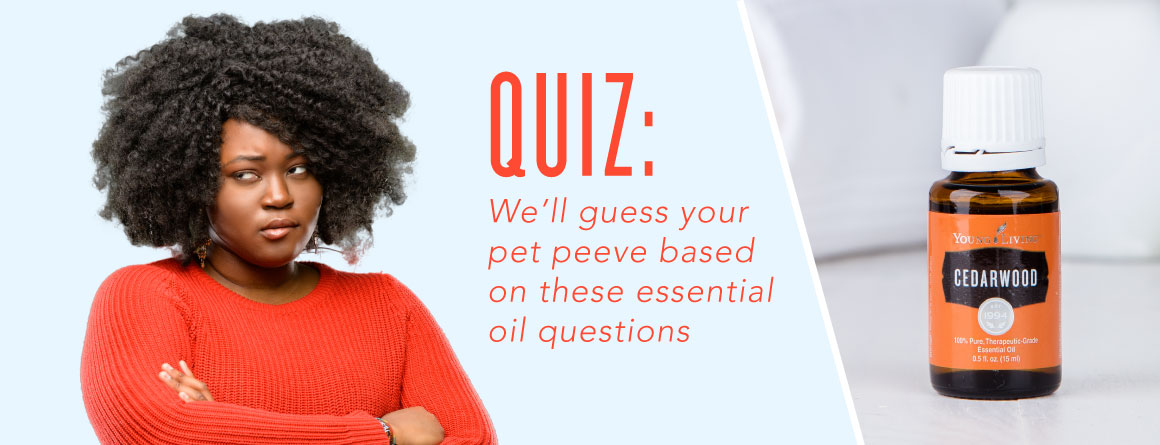 Quiz: We'll guess your pet peeve based on these essential oil questions
