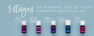5 stages of running out of your favorite essential oil