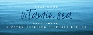 Grab some vitamin sea with these 9 water-inspired diffuser blends