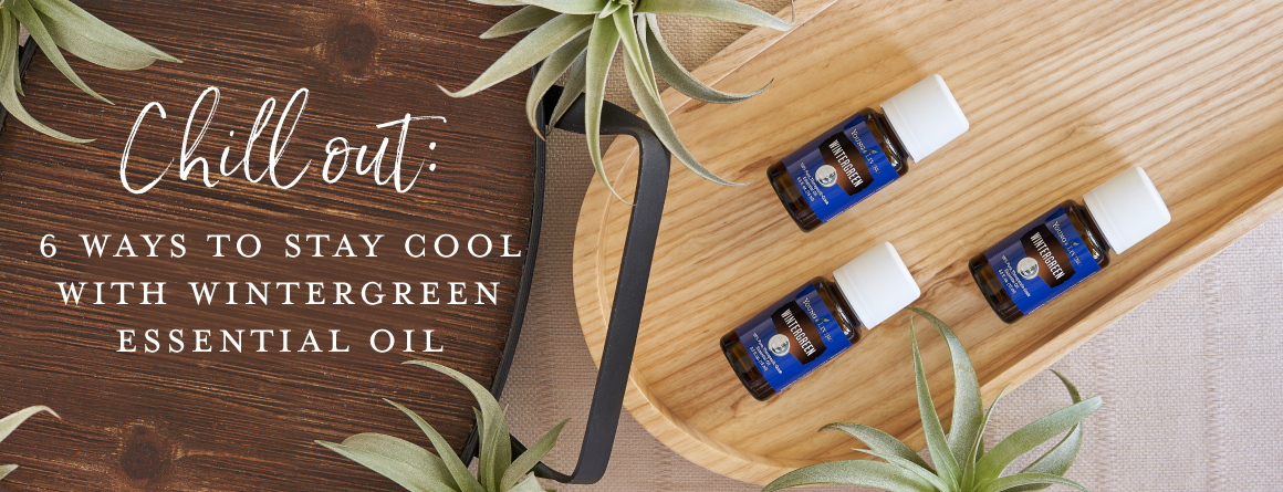 Chill out: 6 ways to stay cool with Wintergreen essential oil