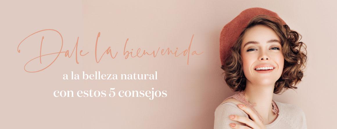 Dale la bienvenida a la belleza natural con estos 5 consejos