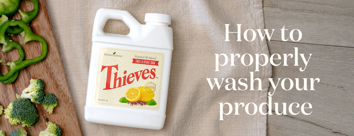 Thieves Fruit & Veggie Soak: The proper way to wash your produce - Young Living Lavender Life Blog