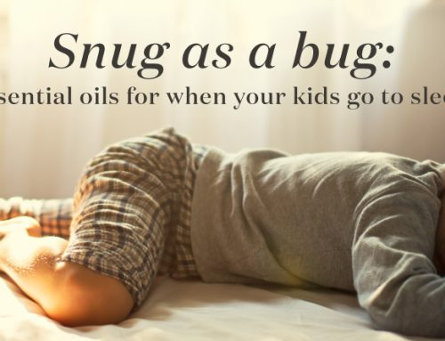Snug as a bug: Essential oils for when your kids go to sleep