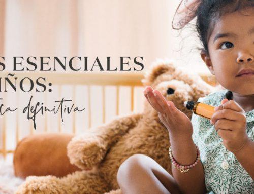 Aceites esenciales y los niños: la guía practica definitiva