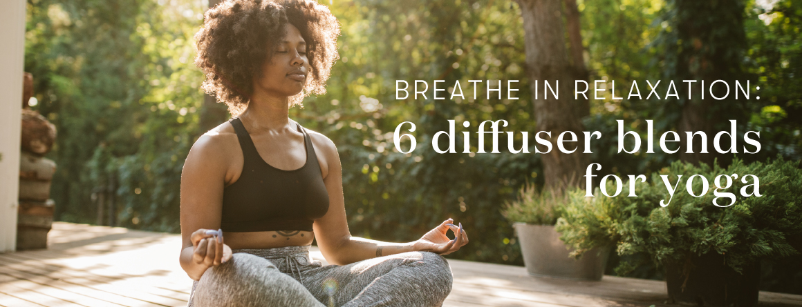 Breathe in relaxation: 6 diffuser blends for yoga - Young Living Lavender Life Blog