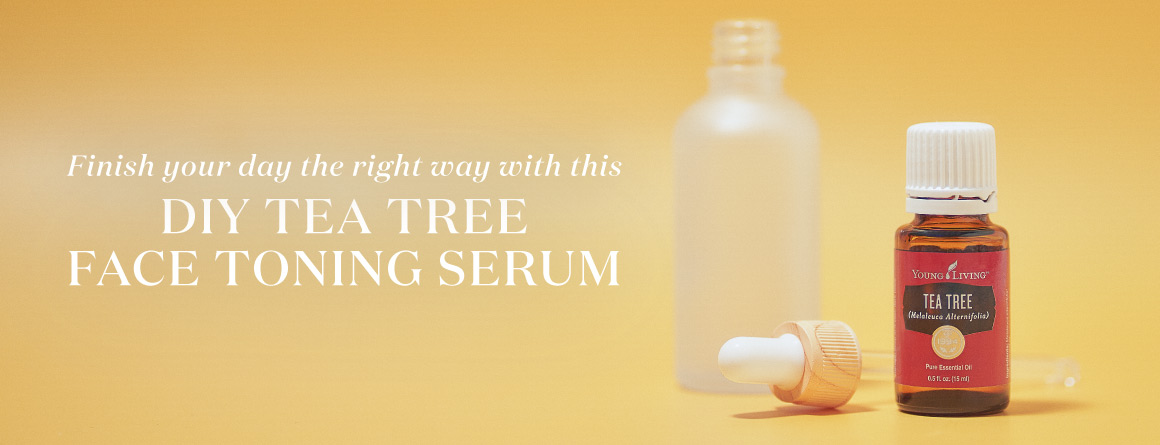 Finish your day the right way with this DIY tea tree face toning serum - Young Living Lavender Life Blog