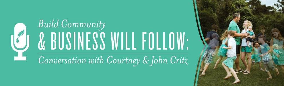 Build a Community & Business Will Follow: A Conversation with Courtney & John Critz