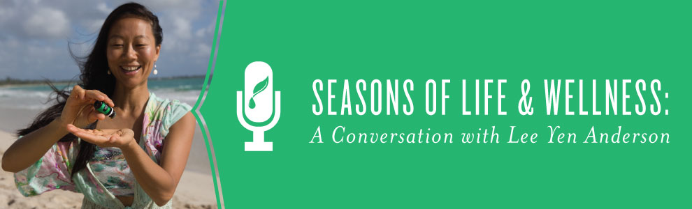 Seasons of Life & Wellness: A Conversation with Lee Yen Anderson