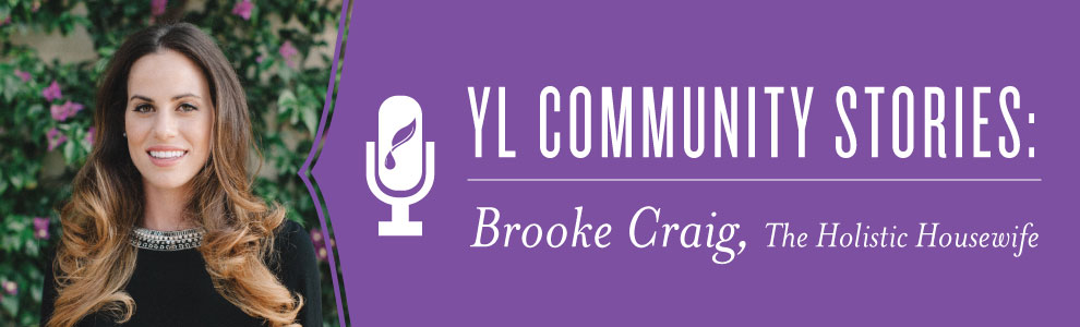 YL Community Stories: Brooke Craig, The Holistic Housewife